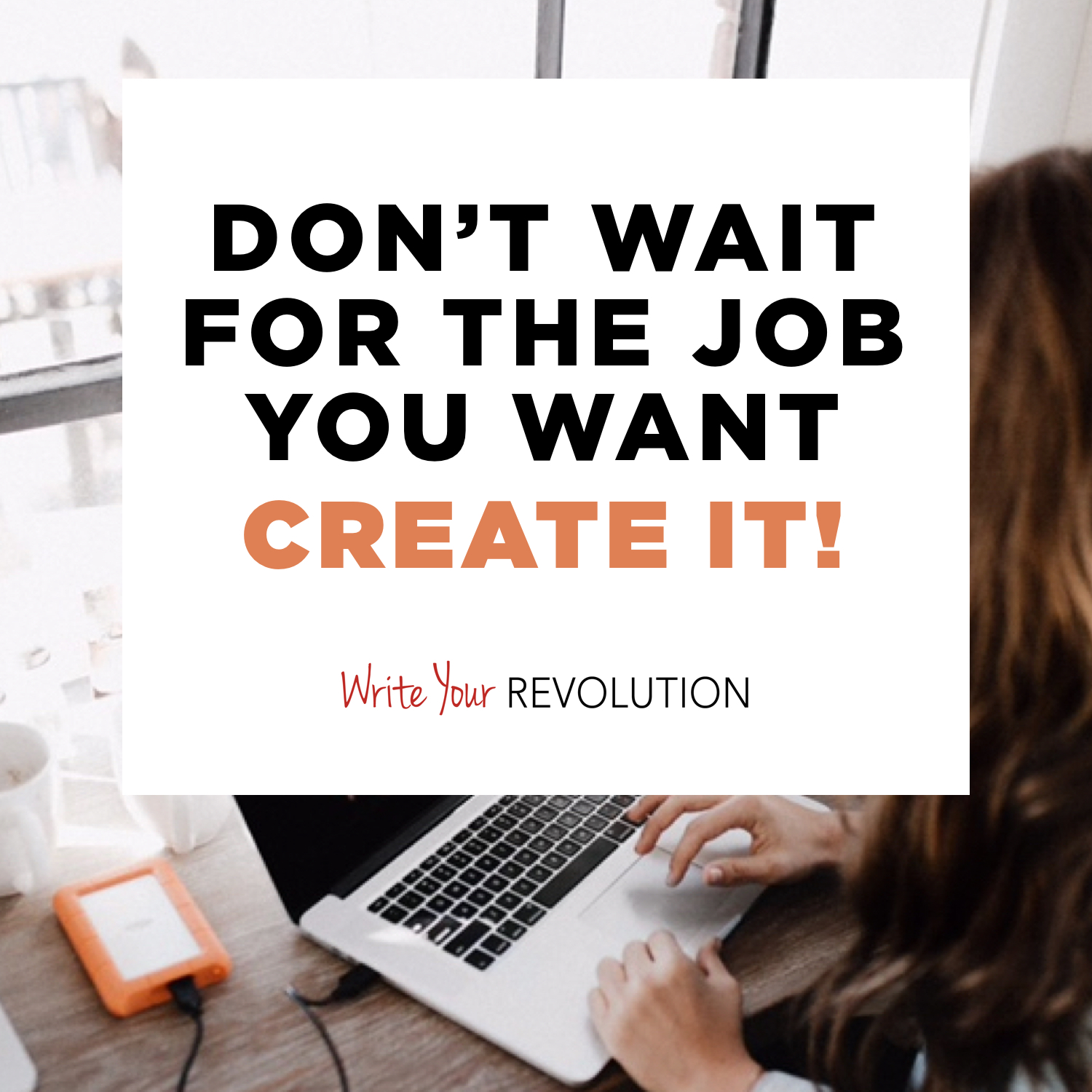 Don't Wait for the Job You Want – Create It!