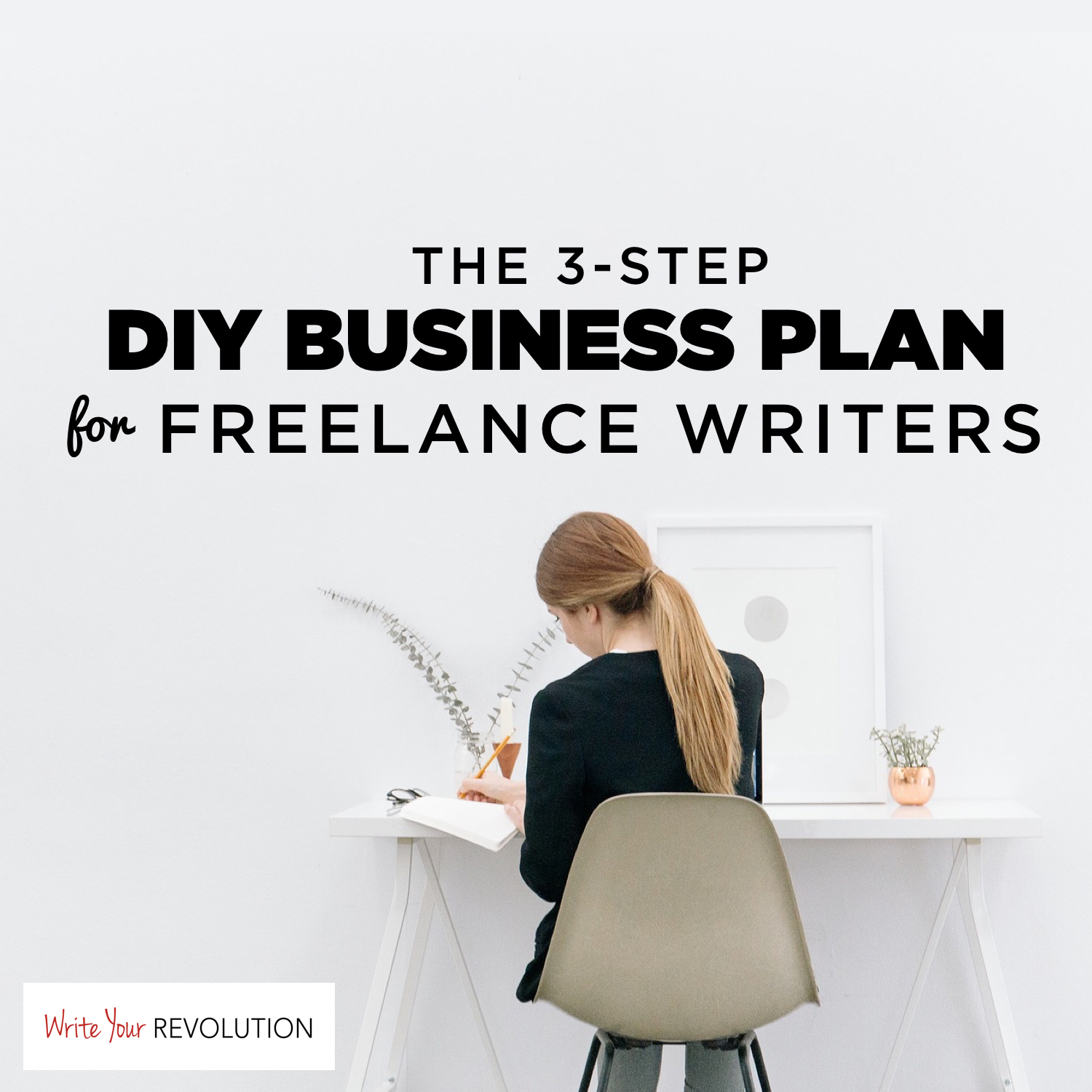 The 3-Step DIY Business Plan for Freelance Writers