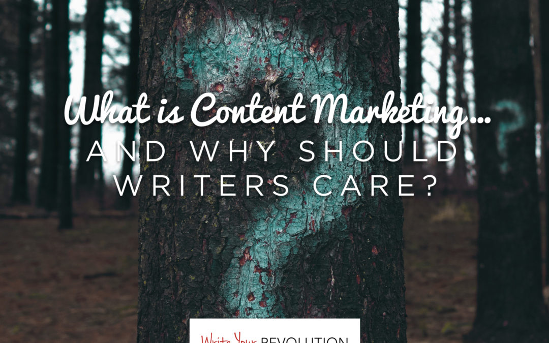 What is Content Marketing… And Why Should Writers Care?