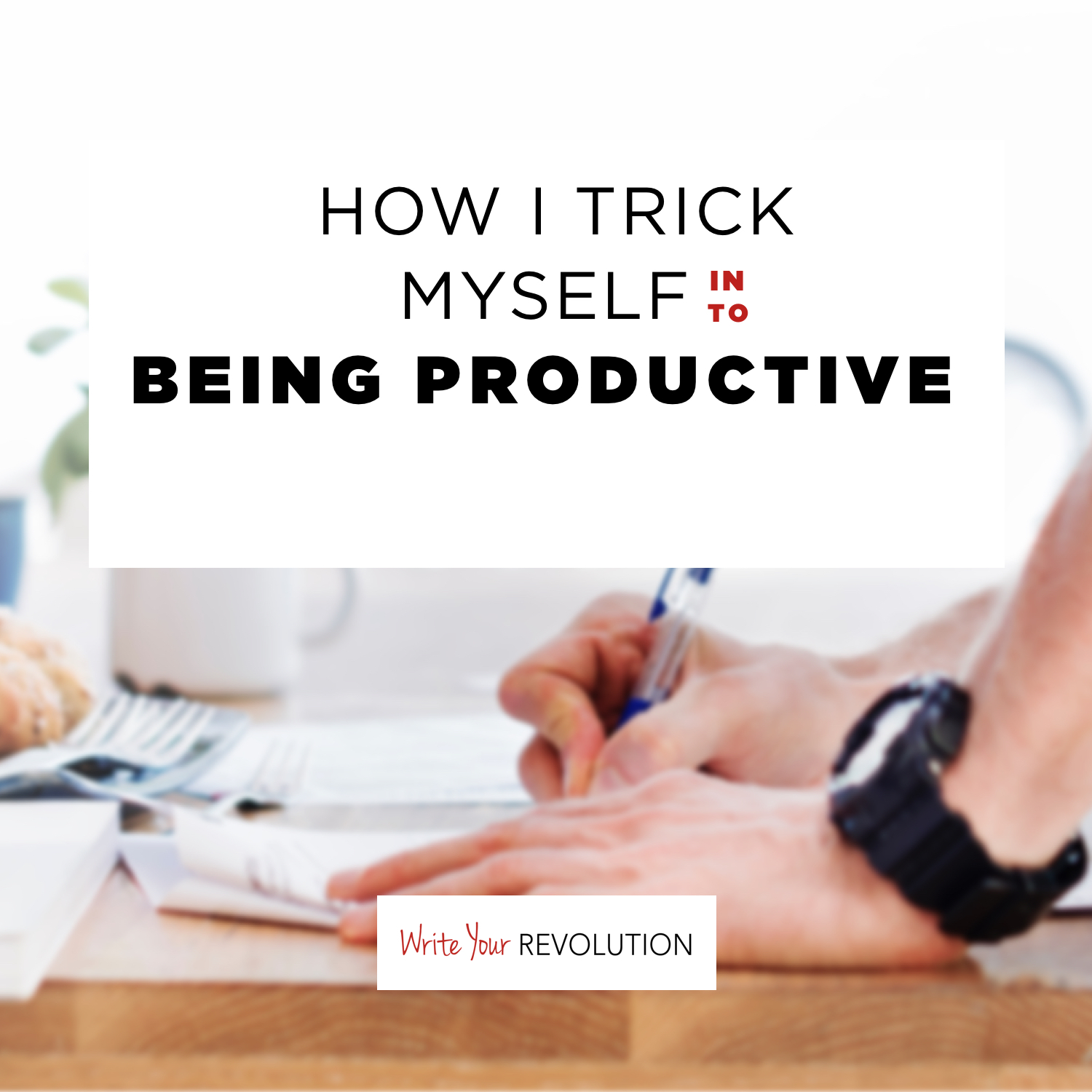How I Trick Myself into Being Productive