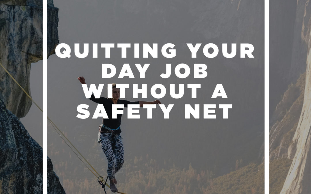 Quitting Your Day Job without a Safety Net