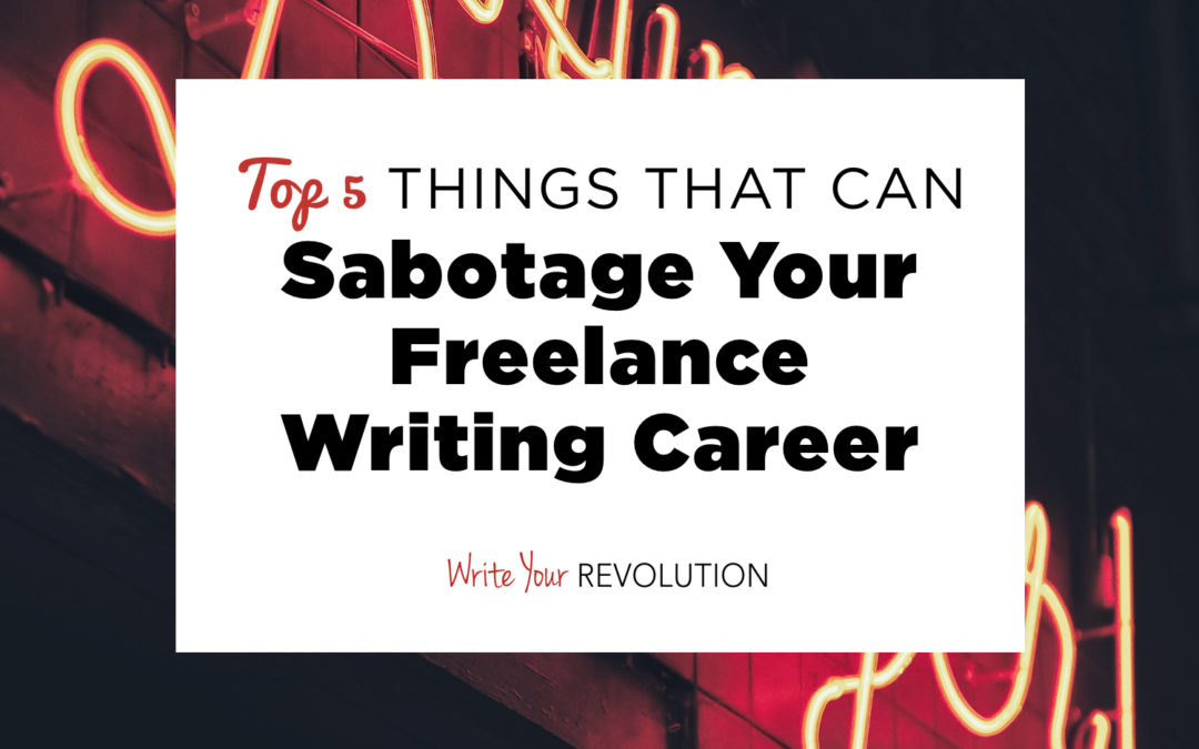 Top 5 Things That Can Sabotage Your Freelance Writing Career