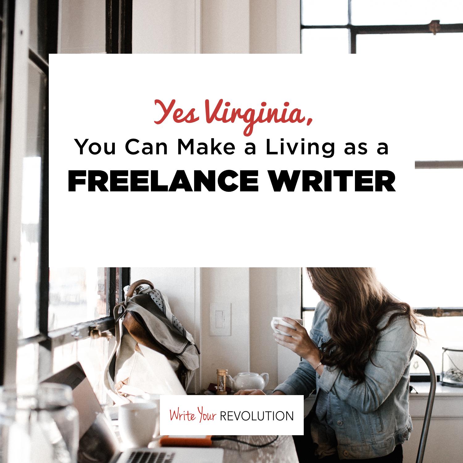 Yes Virginia, You Can Make a Living as a Freelance Writer…