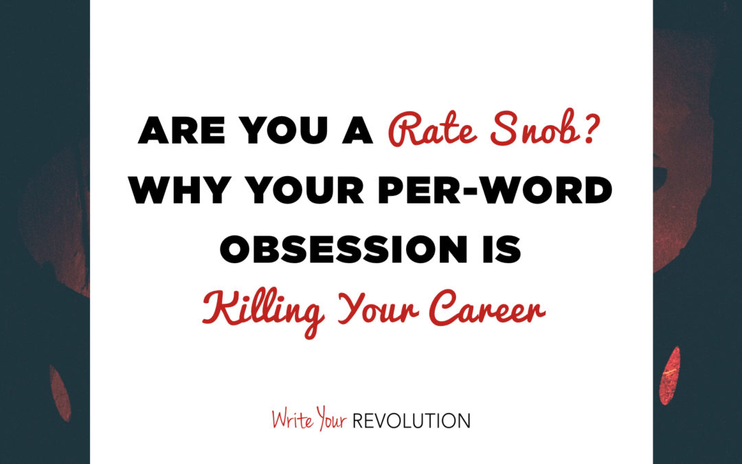 Are You a Rate Snob? Why Your Per-Word Obsession Is Killing Your Career