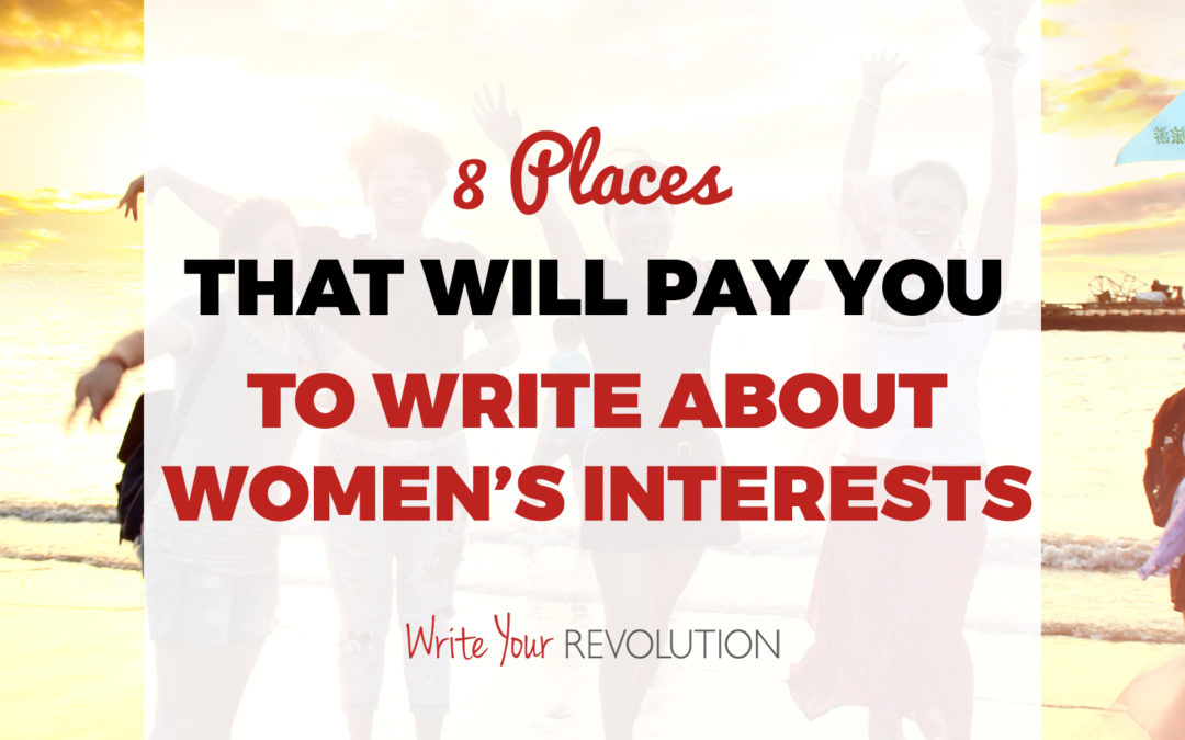 8 Places That Will Pay You to Write About Women's Interests