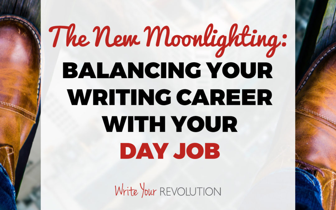 The New Moonlighting: Balancing Your Writing Career with Your Day Job