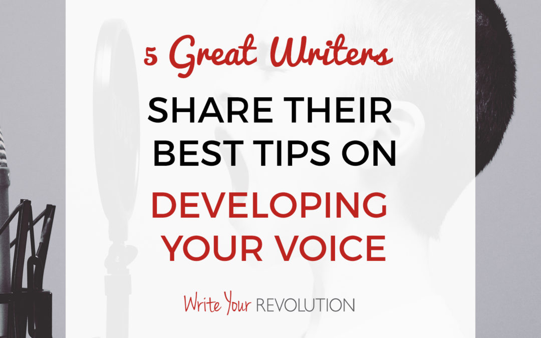 5 Great Writers Share Their Best Tips on Developing Your Voice